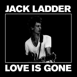 Jack Ladder - Love is Gone